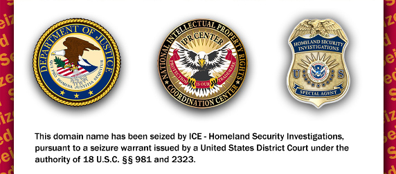 seals of the Justice Department, IPR Center and Homeland Security with the text This domain name has been seized by ICE - Homeland Security Investigations, pursuant to a seizure warrant issued by a United States District Court under the authority of 18 U.s.C. Sections 981 and 2323.